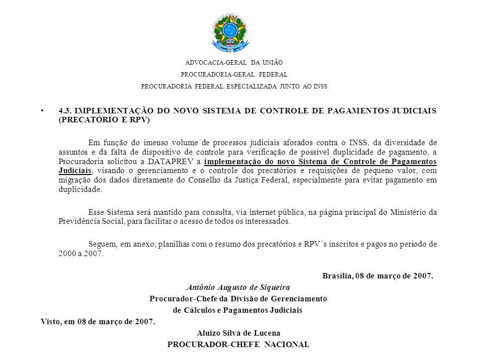 ADVOCACIA-GERAL DA UNIÃO PROCURADORIA-GERAL FEDERAL PROCURADORIA FEDERAL ESPECIALIZADA JUNTO AO INSS 4.3. IMPLEMENTAÇÃO DO NOVO SISTEMA DE CONTROLE DE