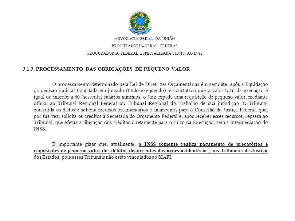 3.1.3. PROCESSAMENTO DAS OBRIGAÇÕES DE PEQUENO VALOR O processamento determinado pela Lei de Diretrizes Orçamentárias é o seguinte: após a liquidação
