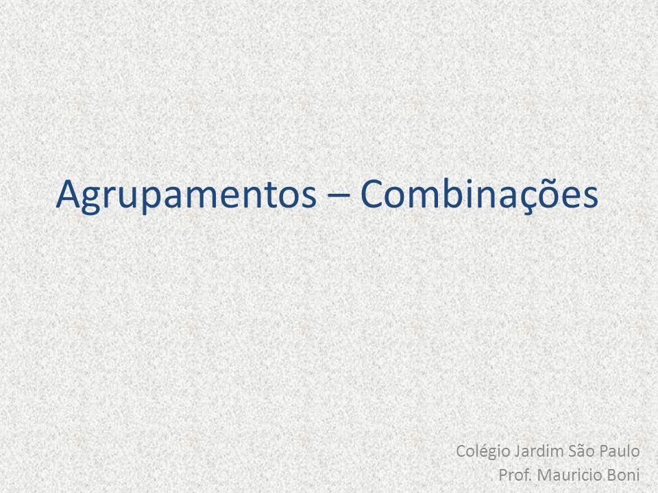 Combinações Vamos lembrar da definição de arranjo, dada anteriormente, e vamos ver a definição de combinação: A grande diferença entre os dois tipos de agrupamentos é a questão da ordem dos elementos escolhidos.