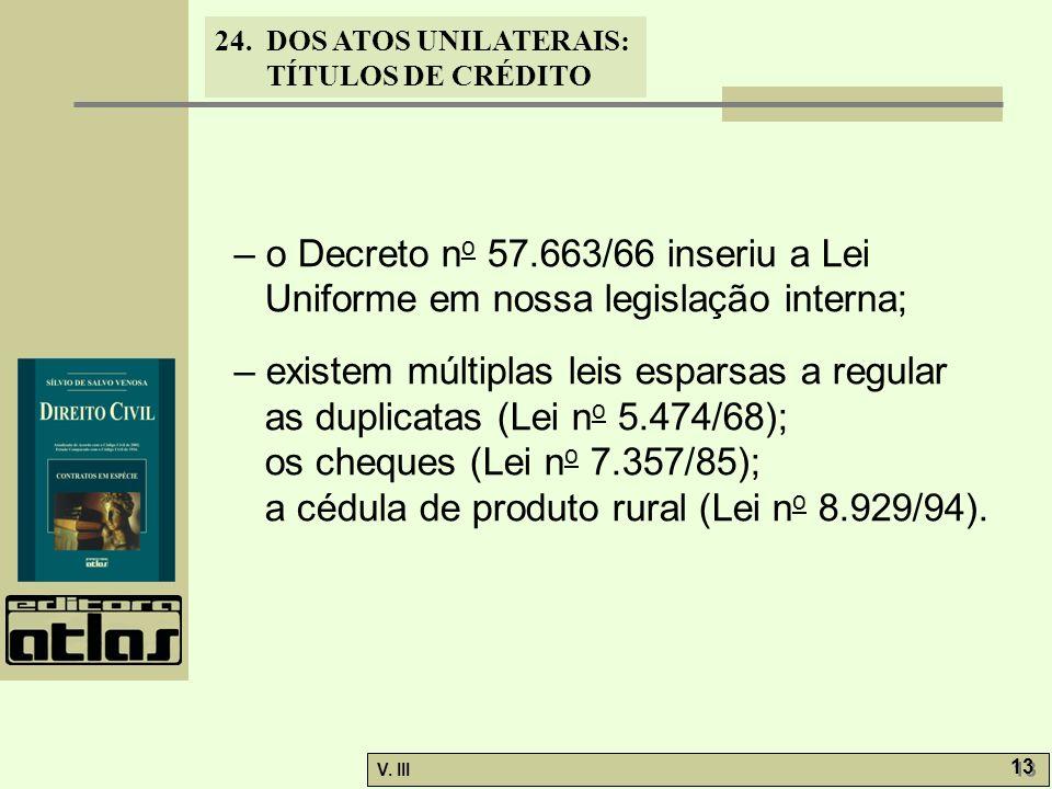 24. DOS ATOS UNILATERAIS: TÍTULOS DE CRÉDITO V. III 13 – o Decreto n o 57.663/66 inseriu a Lei Uniforme em nossa legislação interna; – existem múltipl