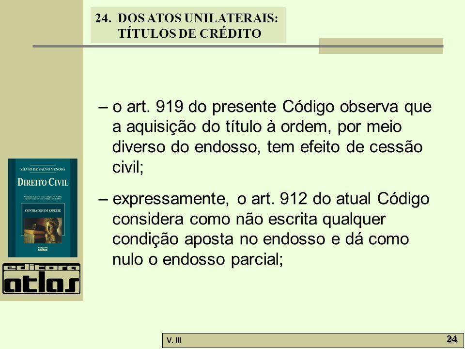 24. DOS ATOS UNILATERAIS: TÍTULOS DE CRÉDITO V. III 24 – o art. 919 do presente Código observa que a aquisição do título à ordem, por meio diverso do
