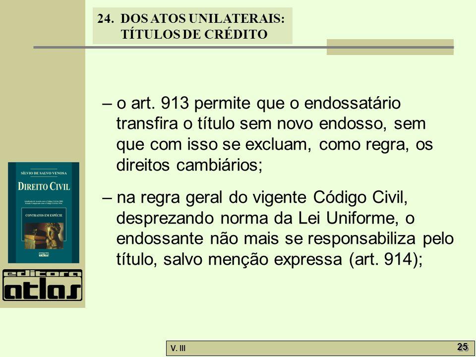 24. DOS ATOS UNILATERAIS: TÍTULOS DE CRÉDITO V. III 25 – o art. 913 permite que o endossatário transfira o título sem novo endosso, sem que com isso s