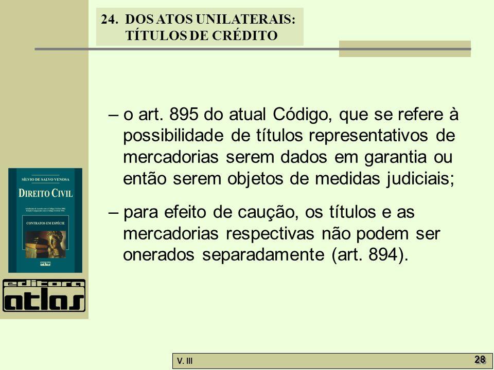 24. DOS ATOS UNILATERAIS: TÍTULOS DE CRÉDITO V. III 28 – o art. 895 do atual Código, que se refere à possibilidade de títulos representativos de merca