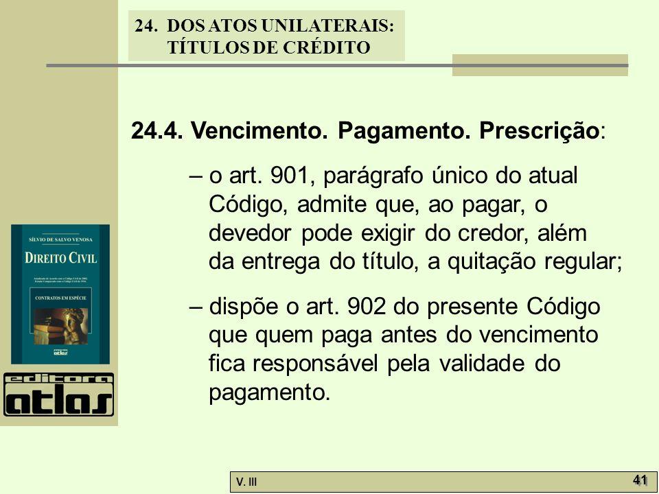 24. DOS ATOS UNILATERAIS: TÍTULOS DE CRÉDITO V. III 41 24.4. Vencimento. Pagamento. Prescrição: – o art. 901, parágrafo único do atual Código, admite