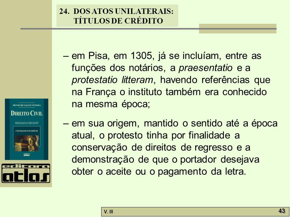 24. DOS ATOS UNILATERAIS: TÍTULOS DE CRÉDITO V. III 43 – em Pisa, em 1305, já se incluíam, entre as funções dos notários, a praesentatio e a protestat