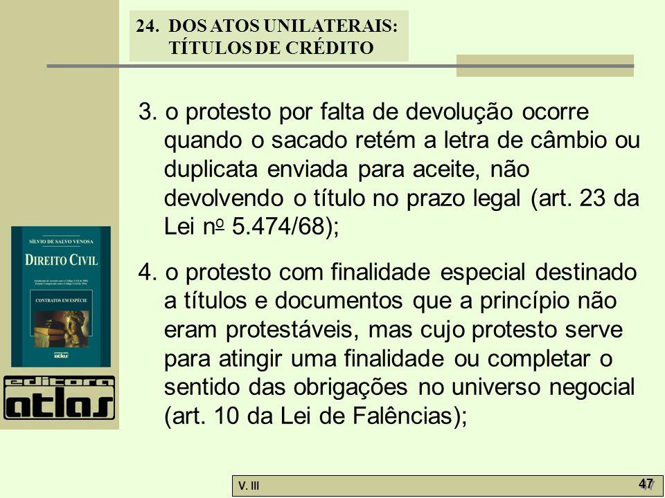 24. DOS ATOS UNILATERAIS: TÍTULOS DE CRÉDITO V. III 47 3. o protesto por falta de devolução ocorre quando o sacado retém a letra de câmbio ou duplicat