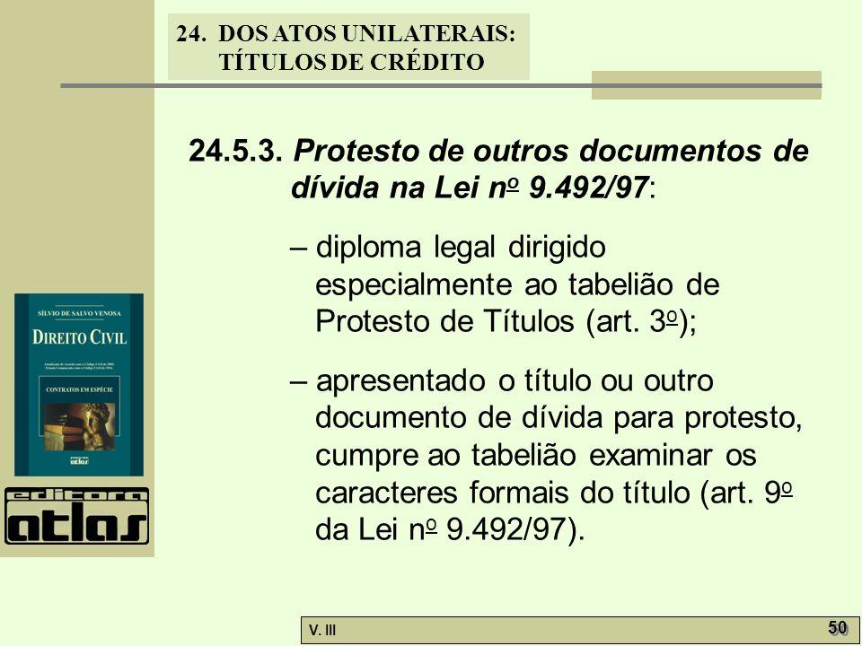 24. DOS ATOS UNILATERAIS: TÍTULOS DE CRÉDITO V. III 50 24.5.3. Protesto de outros documentos de dívida na Lei n o 9.492/97: – diploma legal dirigido e