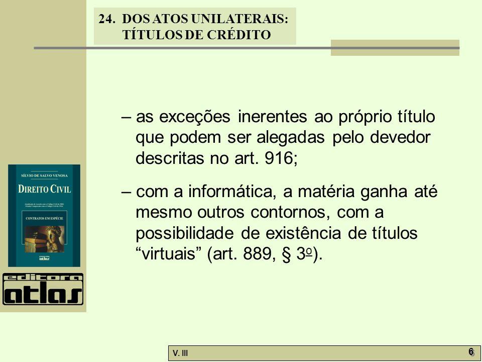 24. DOS ATOS UNILATERAIS: TÍTULOS DE CRÉDITO V. III 6 6 – as exceções inerentes ao próprio título que podem ser alegadas pelo devedor descritas no art