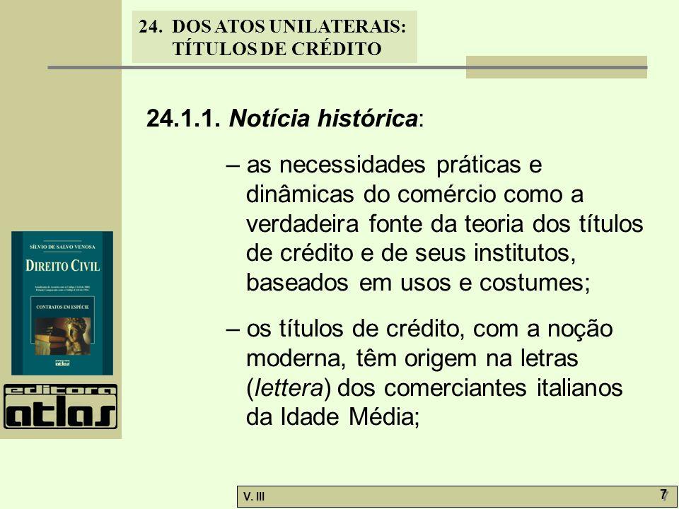 24. DOS ATOS UNILATERAIS: TÍTULOS DE CRÉDITO V. III 7 7 24.1.1. Notícia histórica: – as necessidades práticas e dinâmicas do comércio como a verdadeir