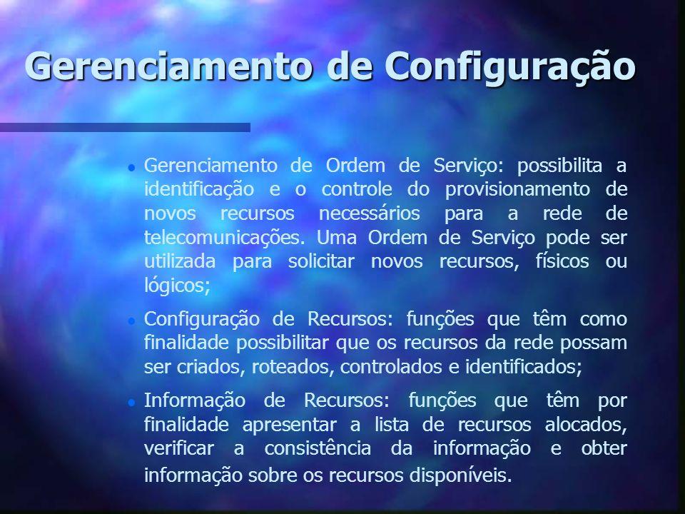 Gerenciamento de Configuração l l Gerenciamento de Ordem de Serviço: possibilita a identificação e o controle do provisionamento de novos recursos nec