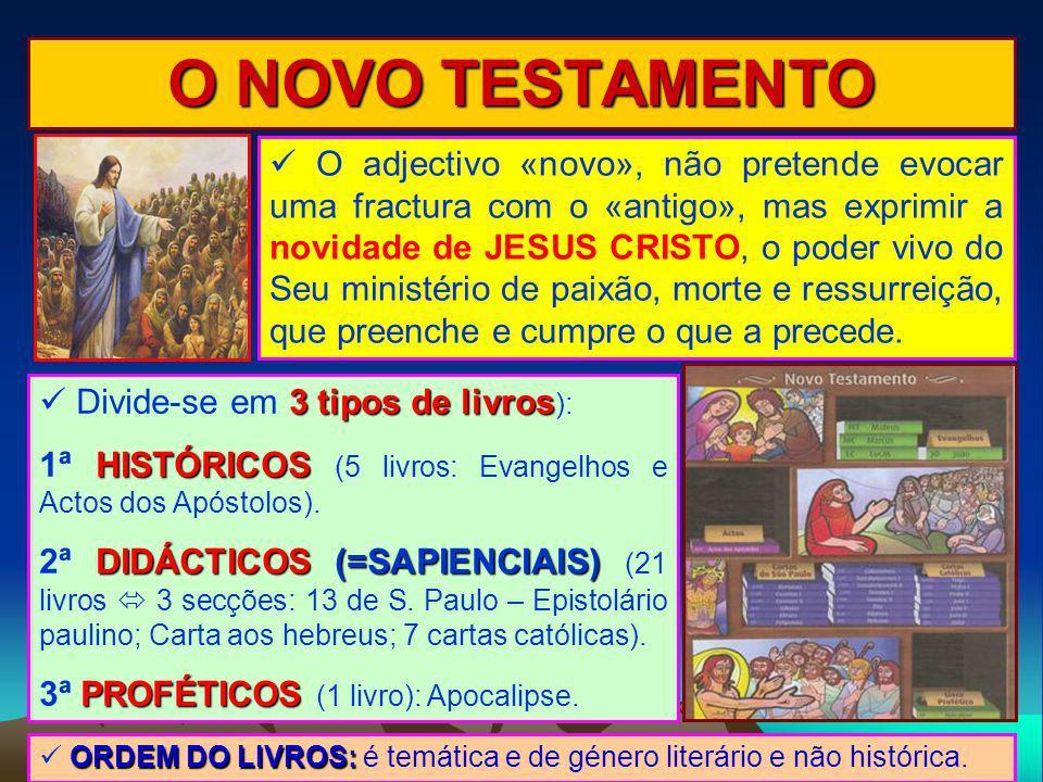 O NOVO TESTAMENTO O adjectivo «novo», não pretende evocar uma fractura com o «antigo», mas exprimir a novidade de JESUS CRISTO, o poder vivo do Seu mi