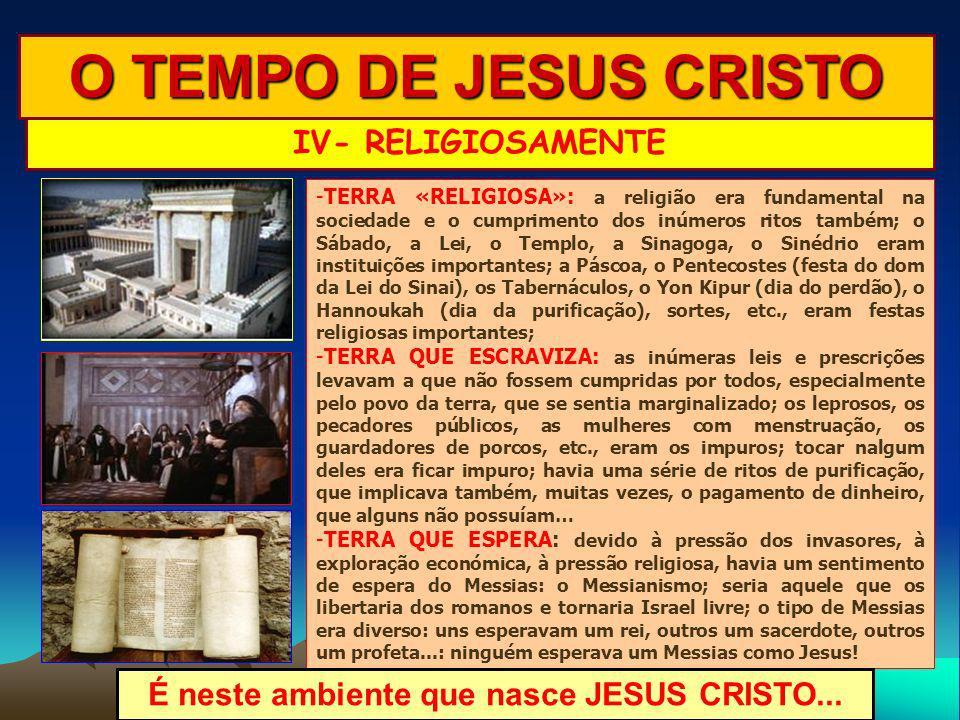 -TERRA «RELIGIOSA»: a religião era fundamental na sociedade e o cumprimento dos inúmeros ritos também; o Sábado, a Lei, o Templo, a Sinagoga, o Sinédr