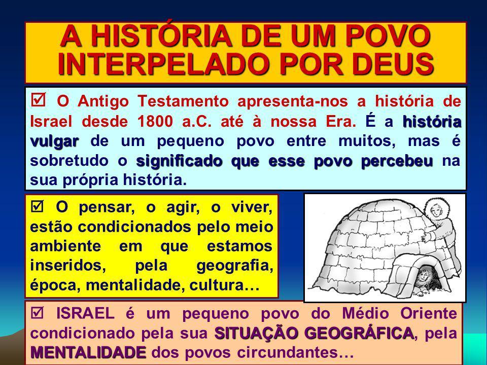 história vulgar significado que esse povo percebeu O Antigo Testamento apresenta-nos a história de Israel desde 1800 a.C. até à nossa Era. É a históri