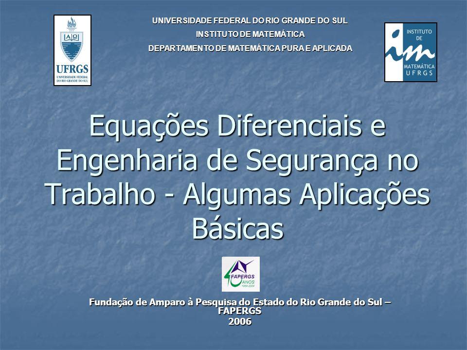 Equações Diferenciais e Engenharia de Segurança no Trabalho - Algumas Aplicações Básicas Fundação de Amparo à Pesquisa do Estado do Rio Grande do Sul