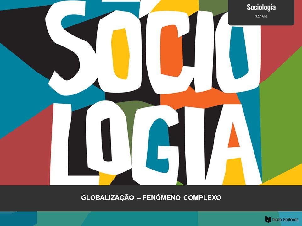 Globalização – Fenómeno complexo As várias dimensões da globalização GLOBALIZAÇÃO ECONÓMICA - mundialização das trocas - mundialização das empresas - globalização financeira