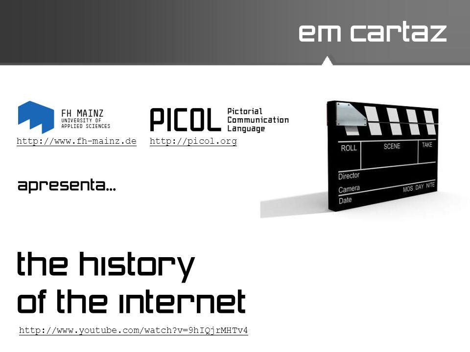 em cartaz the history of the internet apresenta... http://www.youtube.com/watch?v=9hIQjrMHTv4 http://www.fh-mainz.dehttp://picol.org