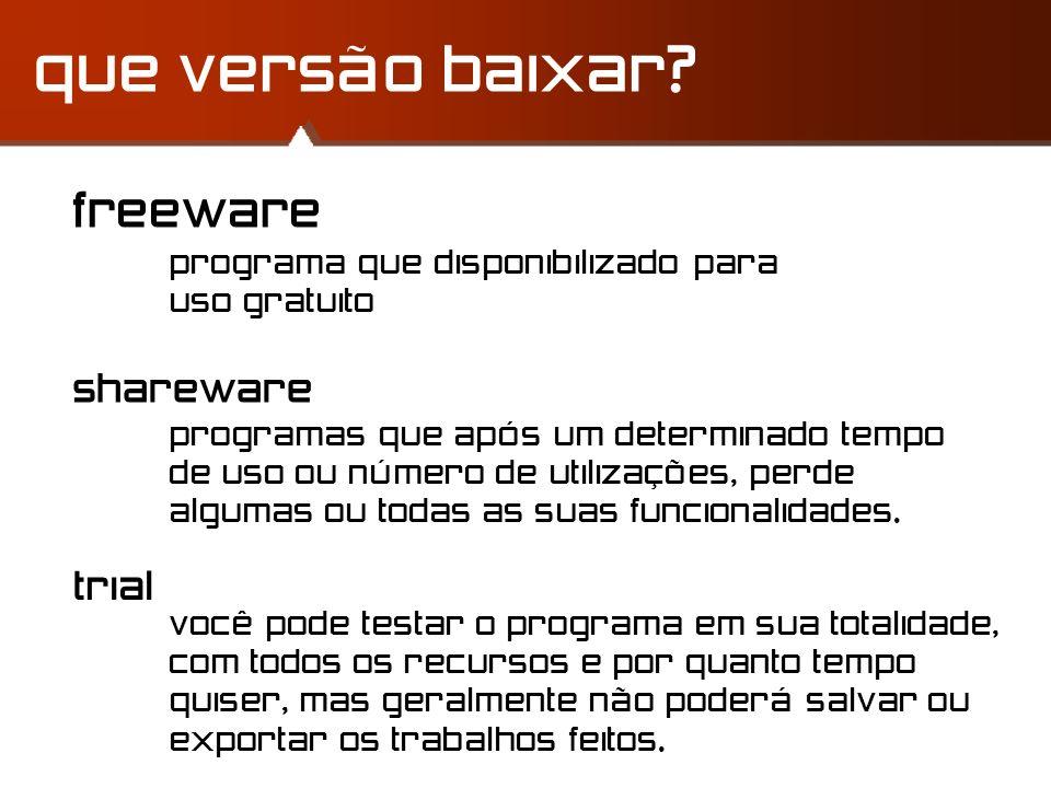 que versão baixar? freeware shareware trial programa que disponibilizado para uso gratuito programas que após um determinado tempo de uso ou número de