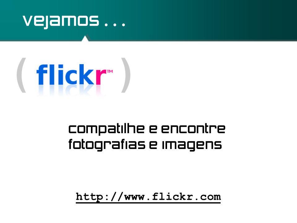 ( ) vejamos... http://www.flickr.com compatilhe e encontre fotografias e imagens
