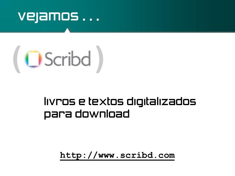 ( ) vejamos... http://www.scribd.com livros e textos digitalizados para download