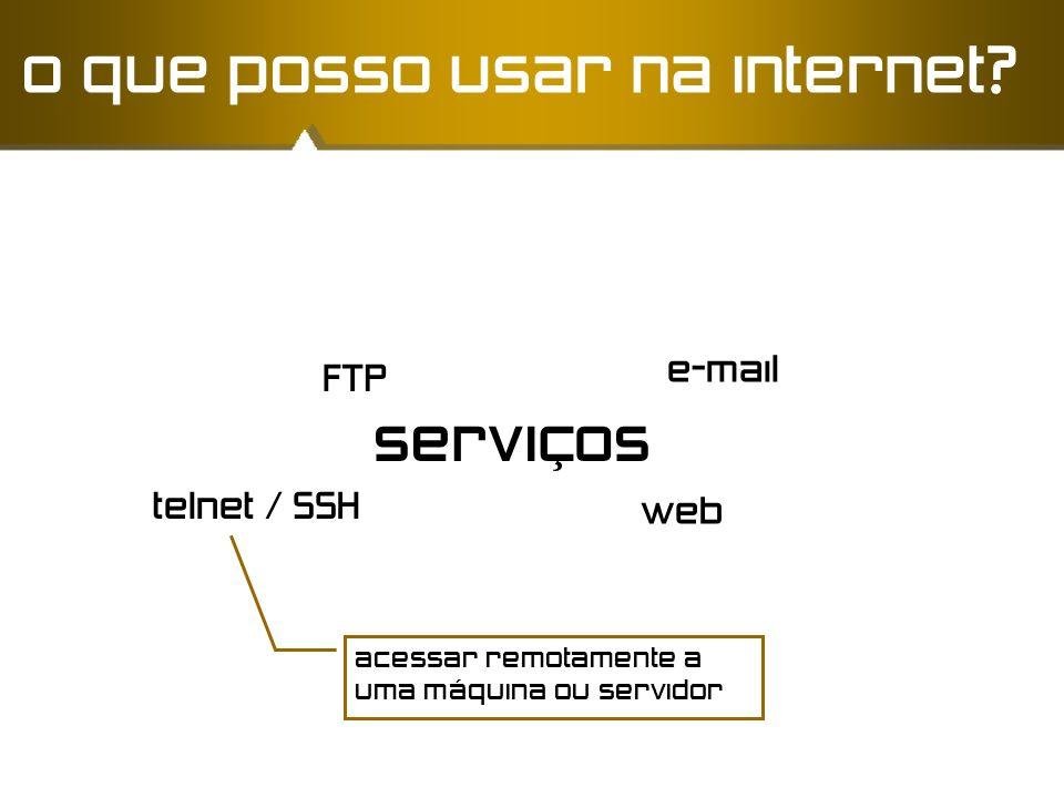 serviços web e-mail telnet / SSH o que posso usar na internet? acessar remotamente a uma máquina ou servidor FTP