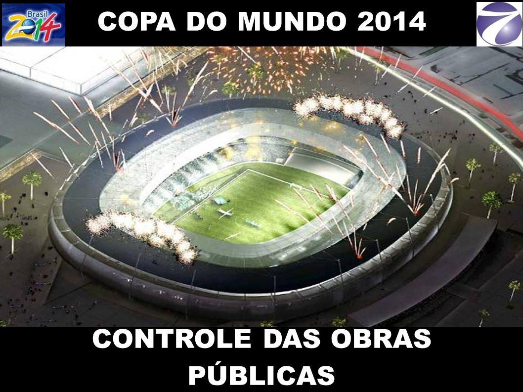 COPA DO MUNDO 2014 CONTROLE DAS OBRAS PÚBLICAS