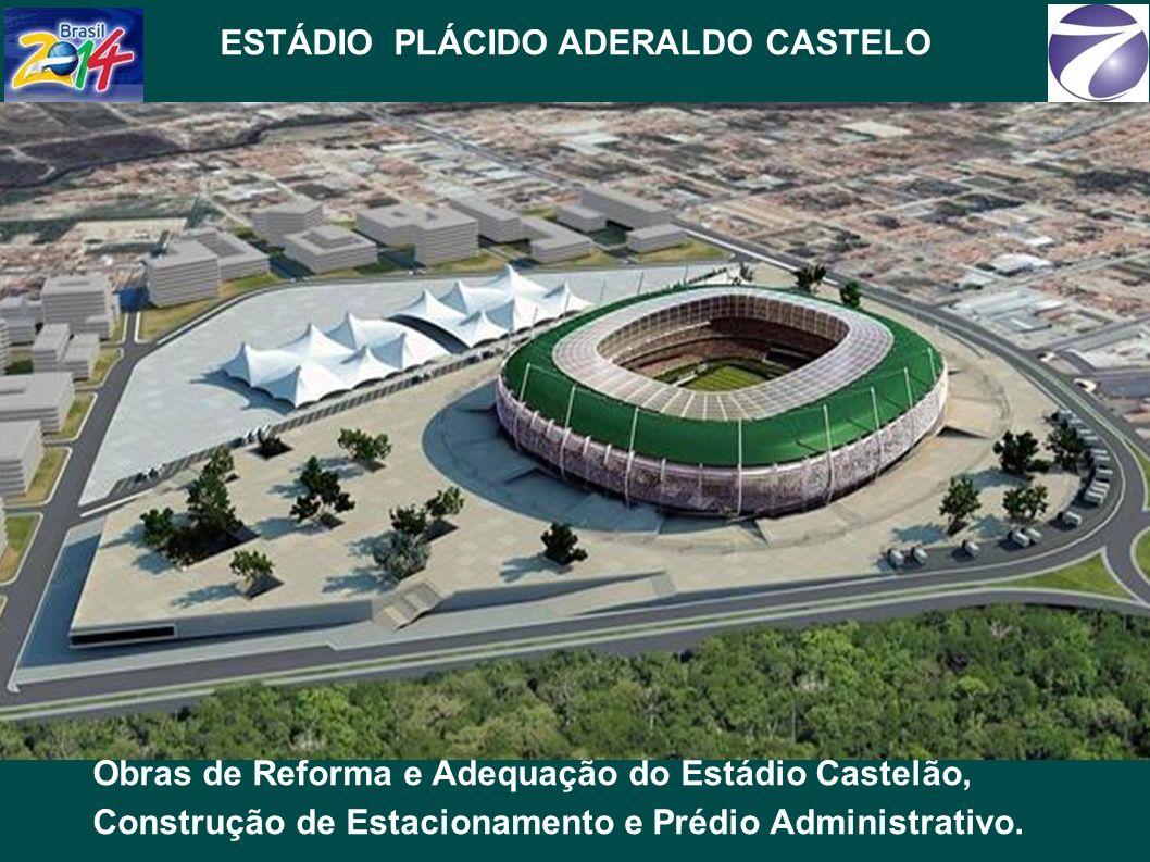 ESTÁDIO PLÁCIDO ADERALDO CASTELO Obras de Reforma e Adequação do Estádio Castelão, Construção de Estacionamento e Prédio Administrativo.
