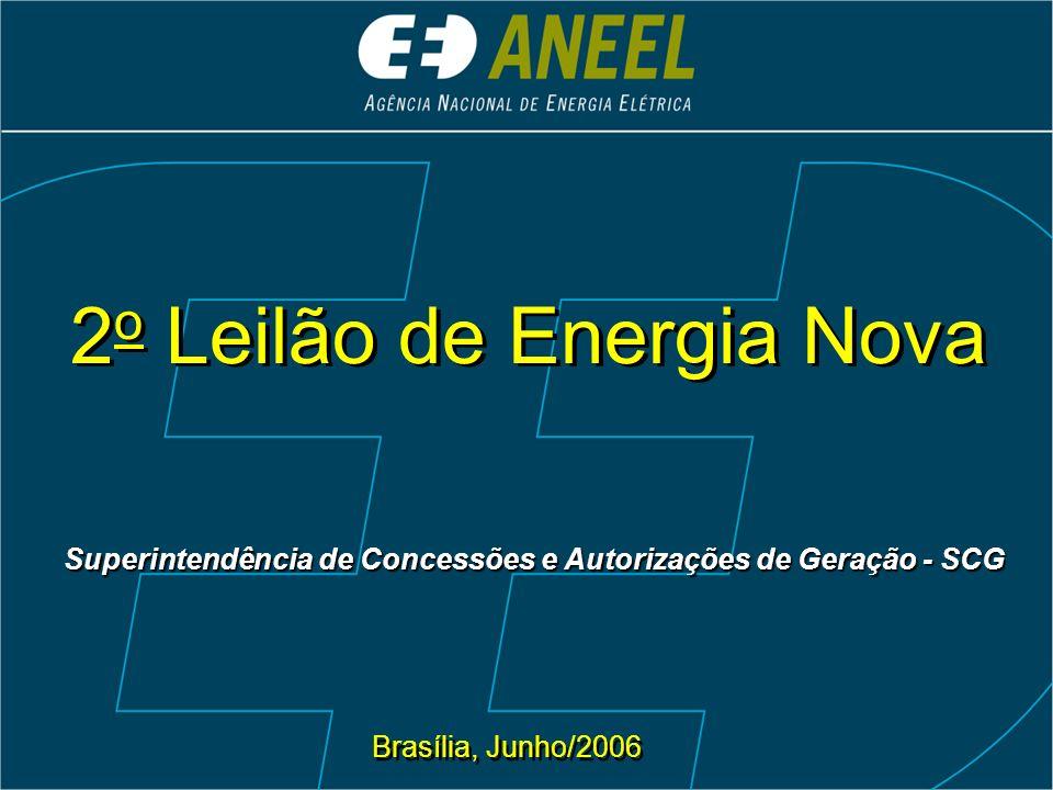 2 o Leilão de Energia Nova Brasília, Junho/2006 Superintendência de Concessões e Autorizações de Geração - SCG