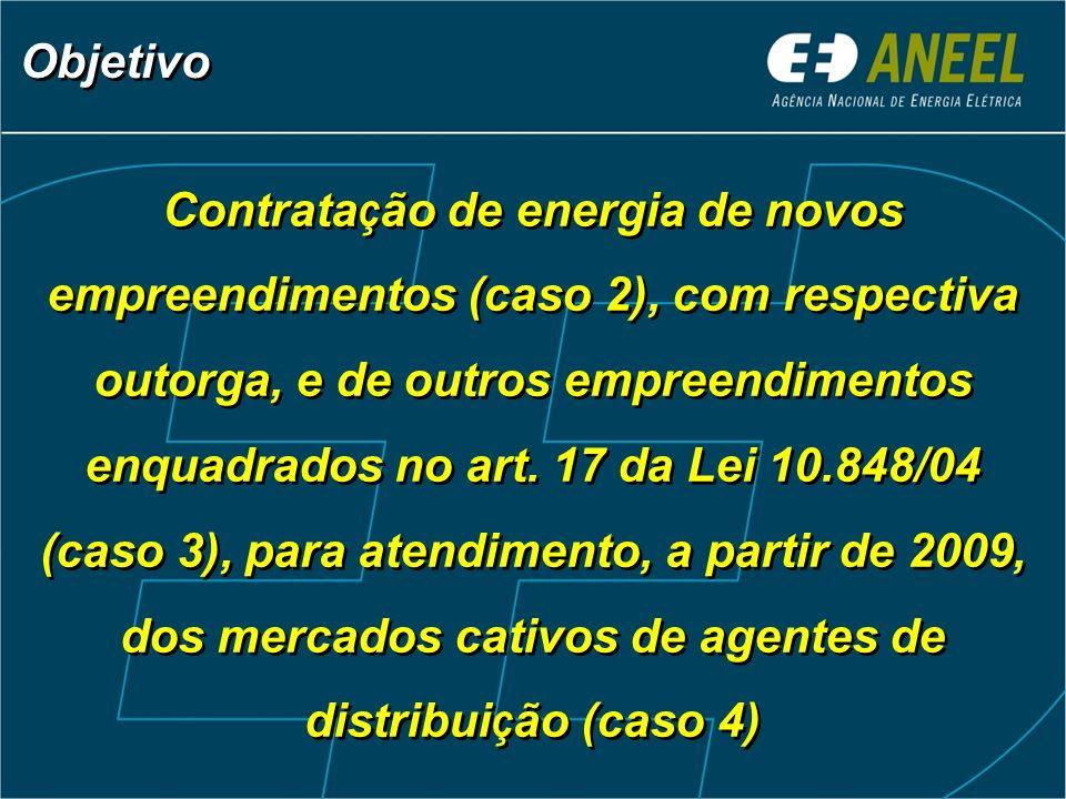 Contrata ç ão de energia de novos empreendimentos (caso 2), com respectiva outorga, e de outros empreendimentos enquadrados no art. 17 da Lei 10.848/0