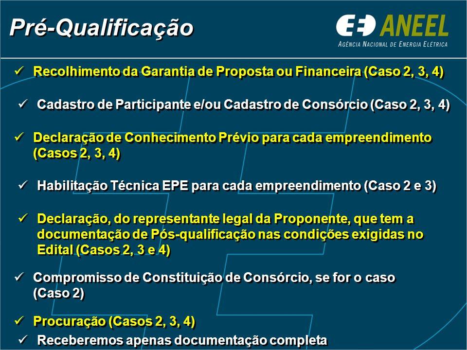 Recolhimento da Garantia de Proposta ou Financeira (Caso 2, 3, 4) Pré-Qualificação Cadastro de Participante e/ou Cadastro de Consórcio (Caso 2, 3, 4) Declaração de Conhecimento Prévio para cada empreendimento (Casos 2, 3, 4) Habilitação Técnica EPE para cada empreendimento (Caso 2 e 3) Declaração, do representante legal da Proponente, que tem a documentação de Pós-qualificação nas condições exigidas no Edital (Casos 2, 3 e 4) Compromisso de Constituição de Consórcio, se for o caso (Caso 2) Procuração (Casos 2, 3, 4) Receberemos apenas documentação completa