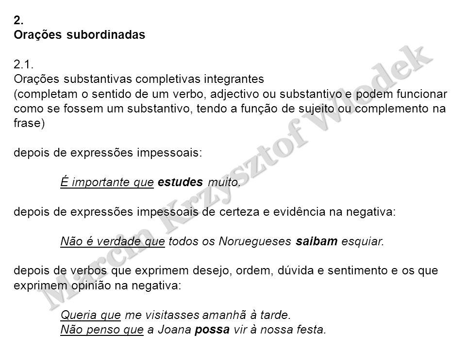 Marcin Krzysztof Wlodek 2. Orações subordinadas 2.1. Orações substantivas completivas integrantes (completam o sentido de um verbo, adjectivo ou subst