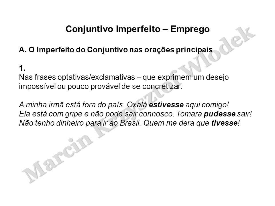 Marcin Krzysztof Wlodek Conjuntivo Imperfeito – Emprego A. O Imperfeito do Conjuntivo nas orações principais 1. Nas frases optativas/exclamativas – qu