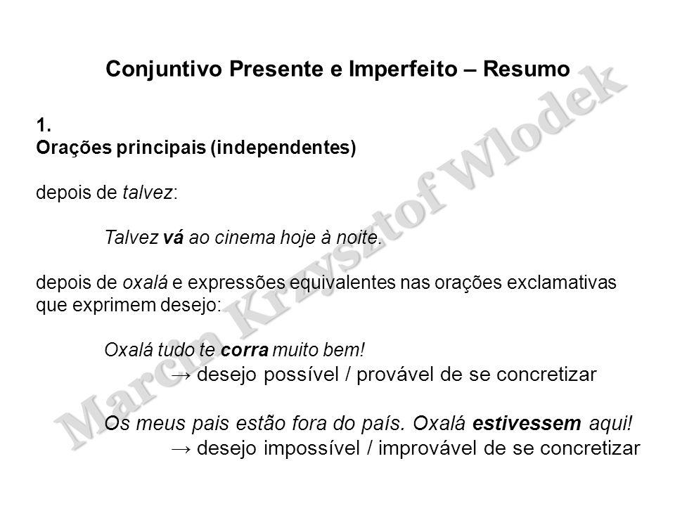 Marcin Krzysztof Wlodek Conjuntivo Presente e Imperfeito – Resumo 1. Orações principais (independentes) depois de talvez: Talvez vá ao cinema hoje à n