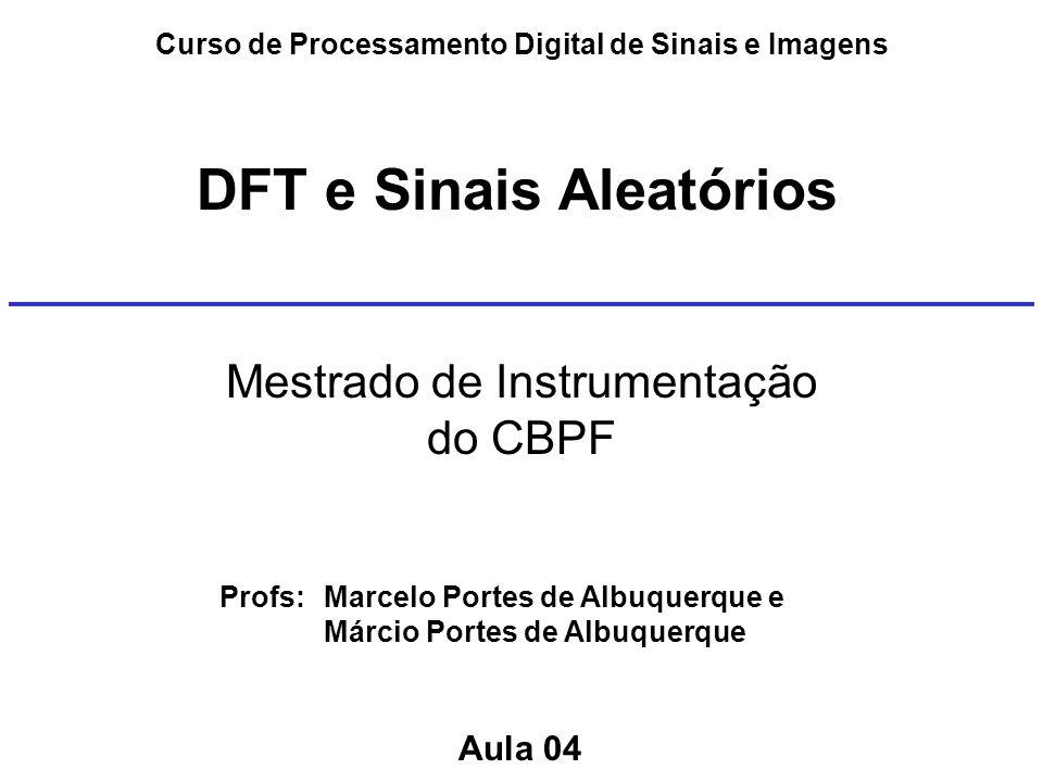 A42 Transformada de Fourier Discreta - DFT A Transformada de Fourier Discreta tem um papel importante em várias aplicações do PDS –Filtragem linear –Análise de correlação –Análise espectral Alguns algoritmos para calcular a DFT são muito eficientes Um algoritmo importante é chamado de FFT porque computa a DFT quando o tamanho N da sequência é uma potência de 2