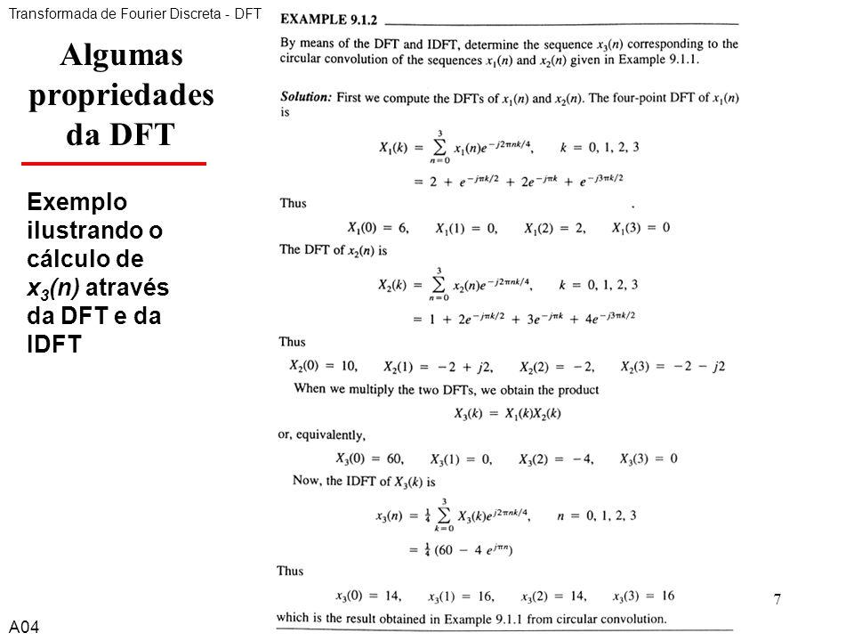 A47 Algumas propriedades da DFT Transformada de Fourier Discreta - DFT A04 Exemplo ilustrando o cálculo de x 3 (n) através da DFT e da IDFT