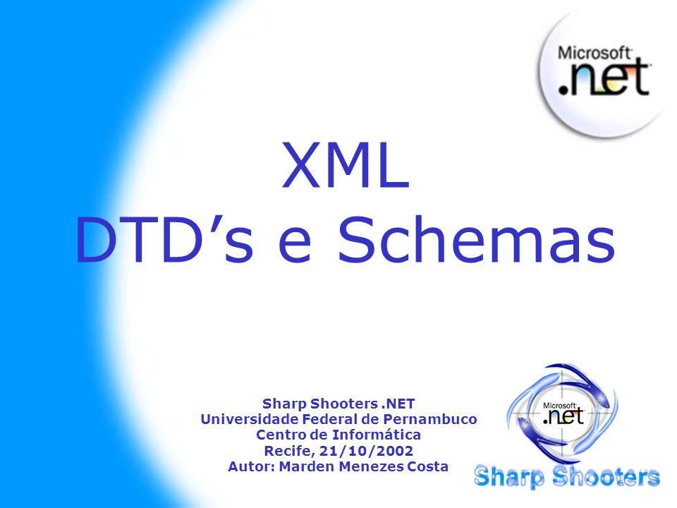 XML DTDs e Schemas Sharp Shooters.NET Universidade Federal de Pernambuco Centro de Informática Recife, 21/10/2002 Autor: Marden Menezes Costa