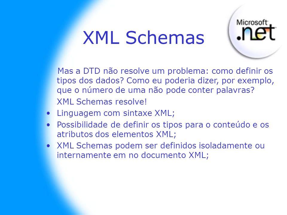 XML Schemas Mas a DTD não resolve um problema: como definir os tipos dos dados? Como eu poderia dizer, por exemplo, que o número de uma não pode conte