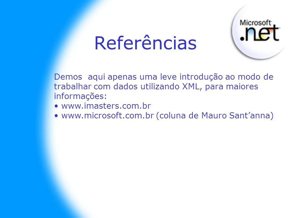 Referências Demos aqui apenas uma leve introdução ao modo de trabalhar com dados utilizando XML, para maiores informações: www.imasters.com.br www.mic