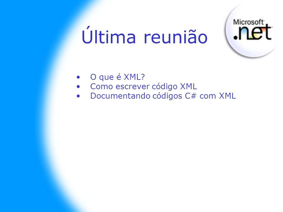 Última reunião O que é XML? Como escrever código XML Documentando códigos C# com XML