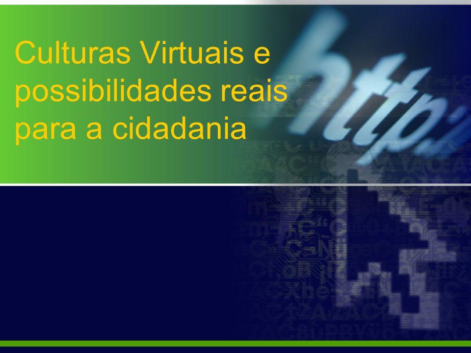 Culturas Virtuais e possibilidades reais para a cidadania