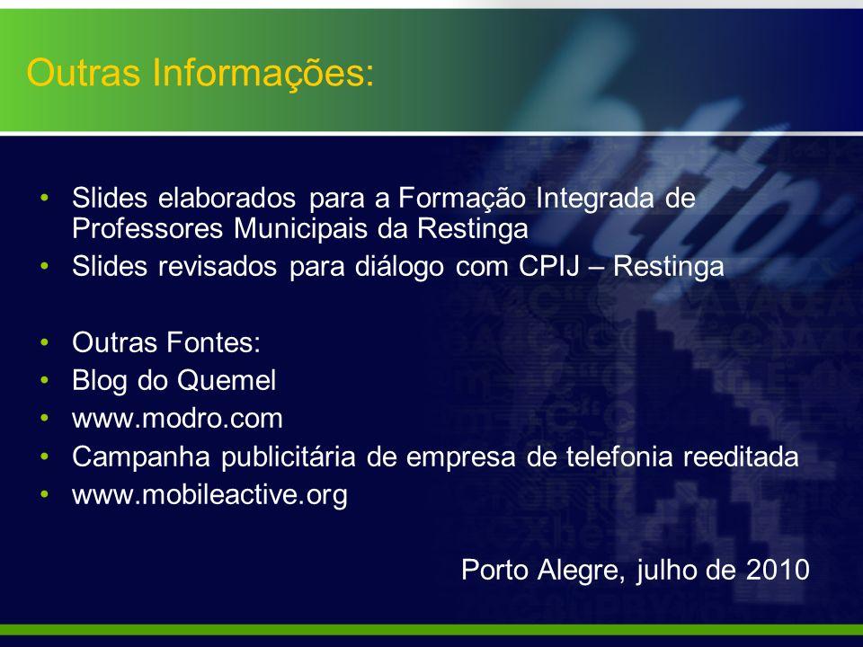 Outras Informações: Slides elaborados para a Formação Integrada de Professores Municipais da Restinga Slides revisados para diálogo com CPIJ – Resting