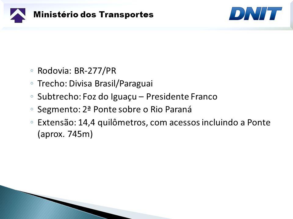 Valor do Projeto: R$ 3,2 milhões Prazo de conclusão: 330 dias, contados a partir da data de recebimento da Ordem de Serviço Ministério dos Transportes