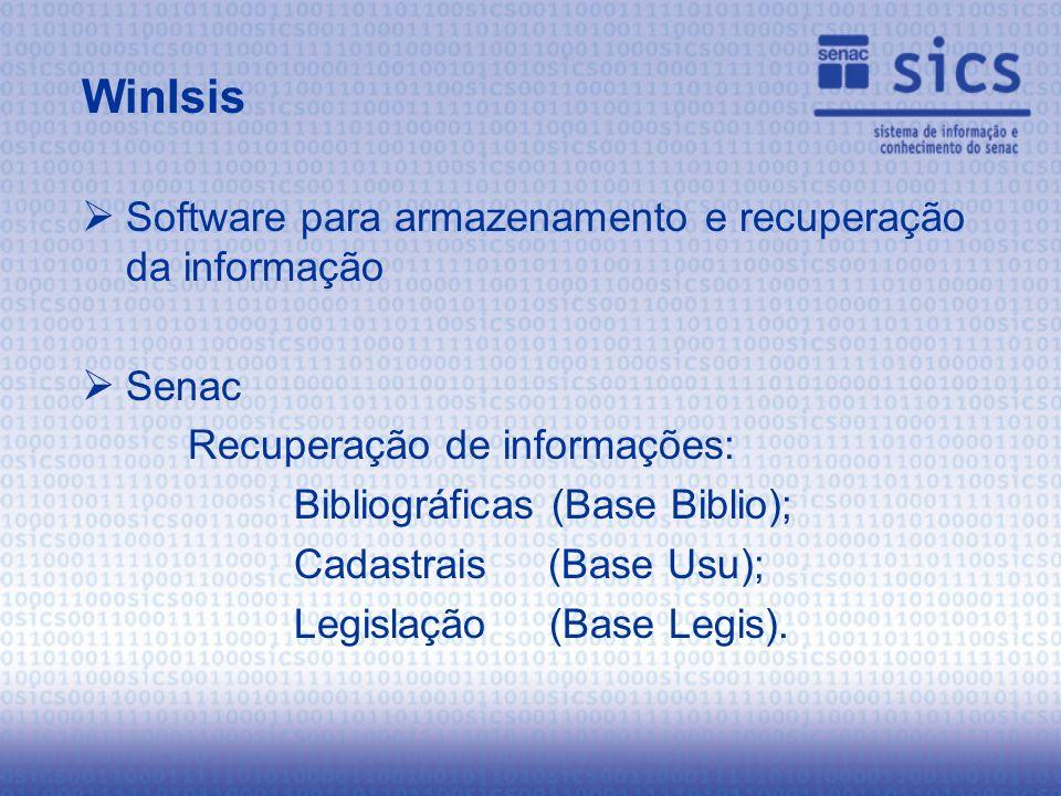 Software para armazenamento e recuperação da informação Senac Recuperação de informações: Bibliográficas (Base Biblio); Cadastrais (Base Usu); Legislação (Base Legis).