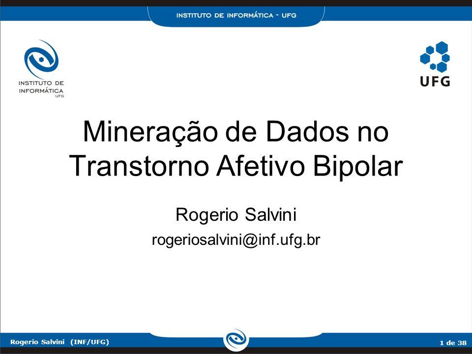 1 de 38 Rogerio Salvini (INF/UFG) Mineração de Dados no Transtorno Afetivo Bipolar Rogerio Salvini rogeriosalvini@inf.ufg.br