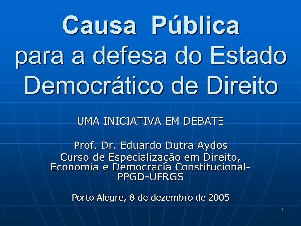 1 Causa Pública para a defesa do Estado Democrático de Direito UMA INICIATIVA EM DEBATE Prof. Dr. Eduardo Dutra Aydos Curso de Especialização em Direi