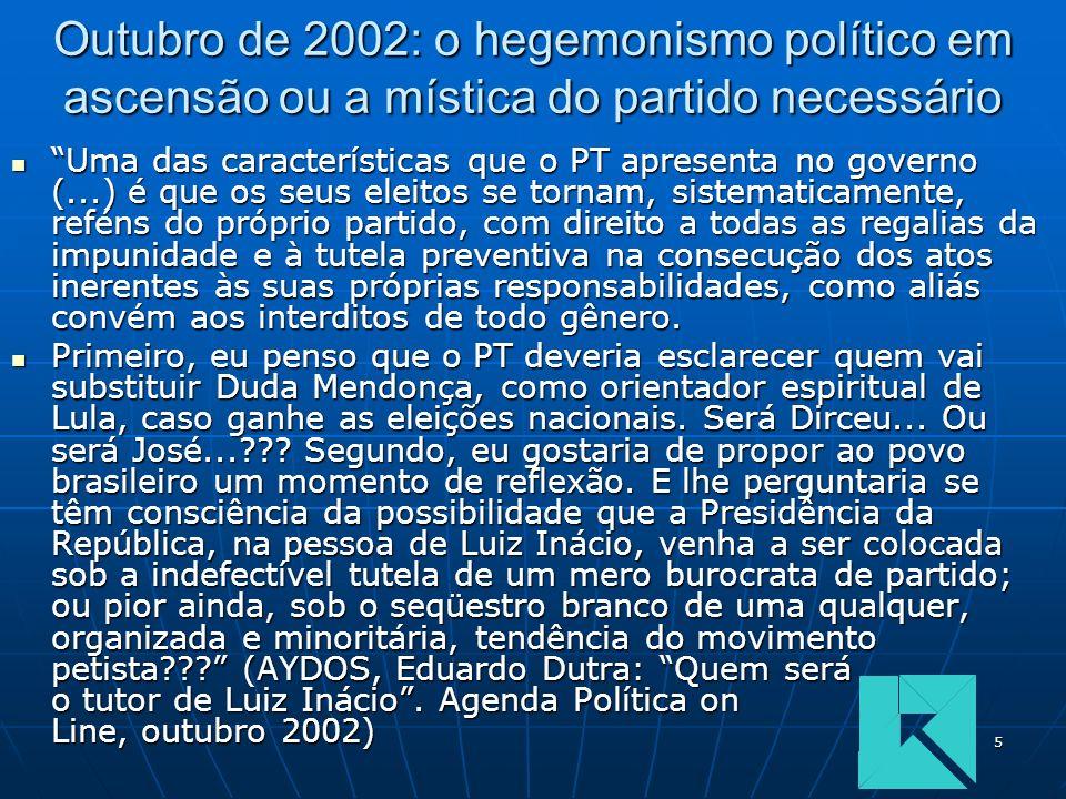 5 Outubro de 2002: o hegemonismo político em ascensão ou a mística do partido necessário Uma das características que o PT apresenta no governo (...) é