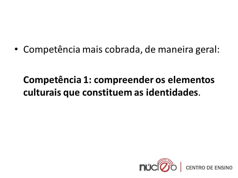 Competência mais cobrada, de maneira geral: Competência 1: compreender os elementos culturais que constituem as identidades.