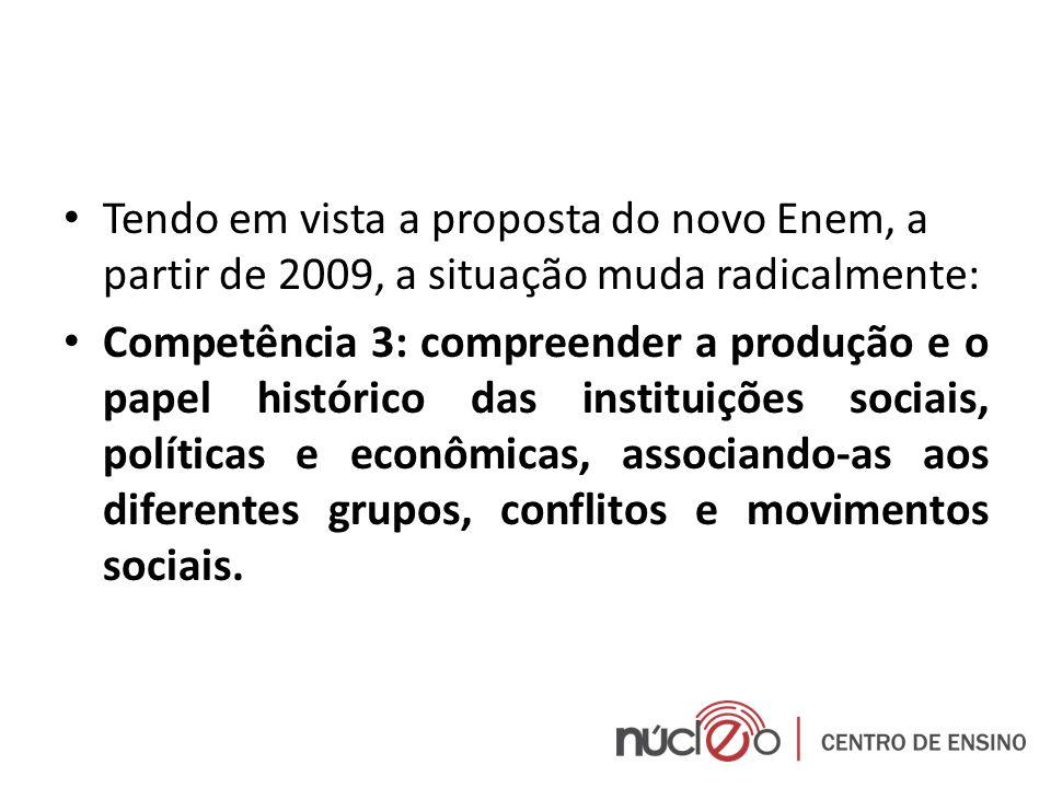 Tendo em vista a proposta do novo Enem, a partir de 2009, a situação muda radicalmente: Competência 3: compreender a produção e o papel histórico das