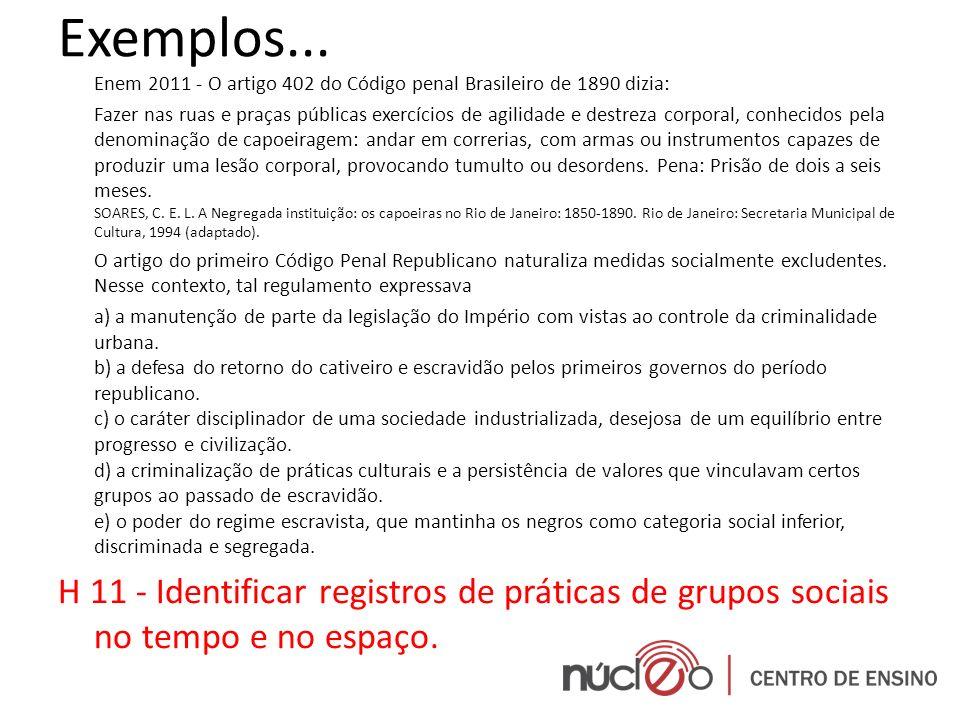 Exemplos... Enem 2011 - O artigo 402 do Código penal Brasileiro de 1890 dizia: Fazer nas ruas e praças públicas exercícios de agilidade e destreza cor