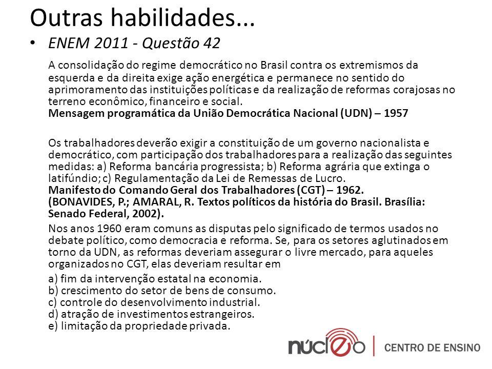 Outras habilidades... ENEM 2011 - Questão 42 A consolidação do regime democrático no Brasil contra os extremismos da esquerda e da direita exige ação