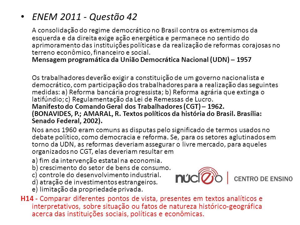 ENEM 2011 - Questão 42 A consolidação do regime democrático no Brasil contra os extremismos da esquerda e da direita exige ação energética e permanece